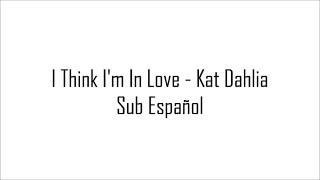► I Think I'm In Love - Kat Dahlia   Sub Español