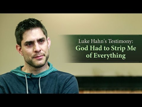 Luke Hahns Testimony: God Had to Strip Me of Everything