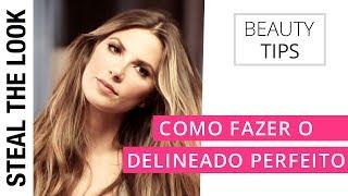 Como Fazer o Delineado Perfeito | Steal The Look Beauty Tips