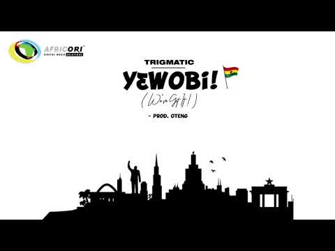 Trigmatic - Yɛwobi (We've Got It) [Official Audio]