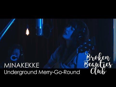 , title : 'MINAKEKKE - Underground Merry-go-round (Broken Beauties Club Studio Sessions)'