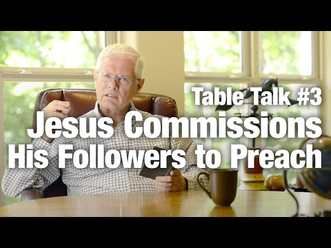 Table Talk #3 - Jesus Commissions His Followers to Preach