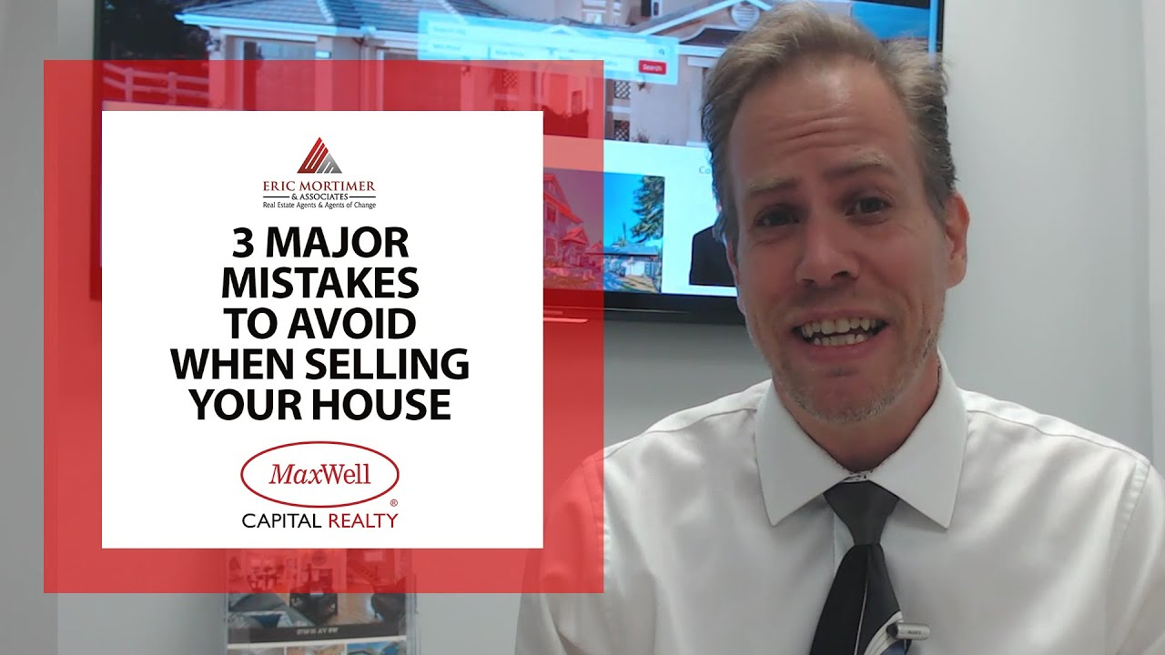 3 Major Mistakes to Avoid When Selling Your House
