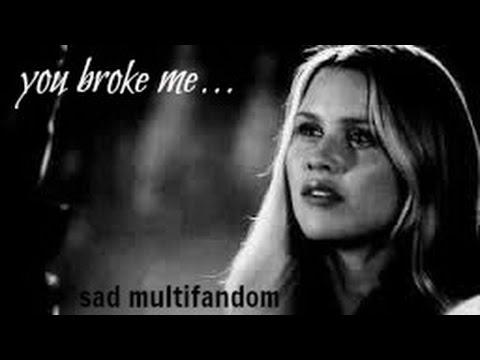 sad multifandom | you broke me.