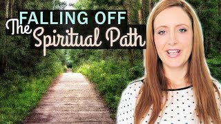 8 Ways We Might FALL OFF Our Spiritual Path
