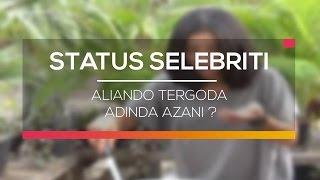 Aliando Tergoda Adinda Azani ? - Status Selebritis