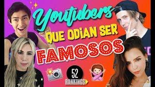 Video YOUTUBERS QUE ODIAN SER FAMOSOS - 52 Rankings MP3, 3GP, MP4, WEBM, AVI, FLV Mei 2019