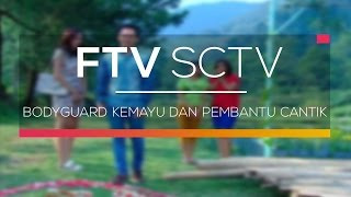 Video FTV SCTV - Bodyguard Kemayu dan Pembantu Cantik MP3, 3GP, MP4, WEBM, AVI, FLV Februari 2019