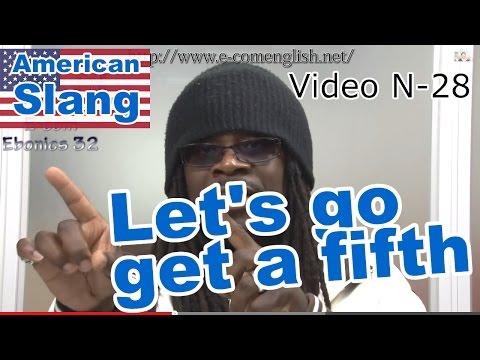 Slang Afro Américain - Argot Anglais 28/32 : Let's go get a fifth / sip on.