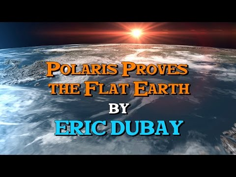 Eric Dubay: Polaris Proves the Flat Earth