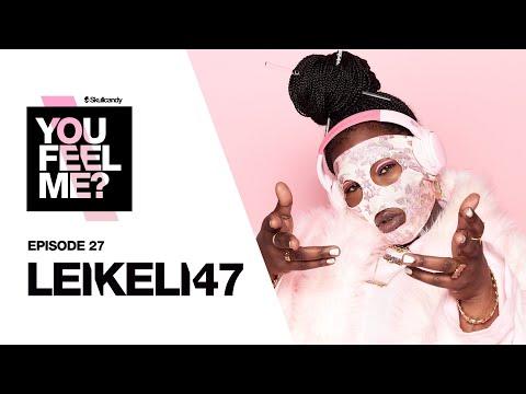 Leikeli47 | You Feel Me? Podcast: Episode 27