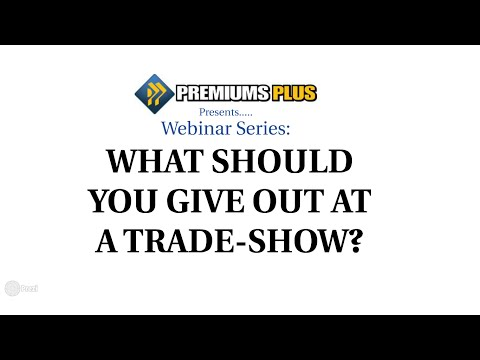 Webinar Series : What should you give out at a trade-show?