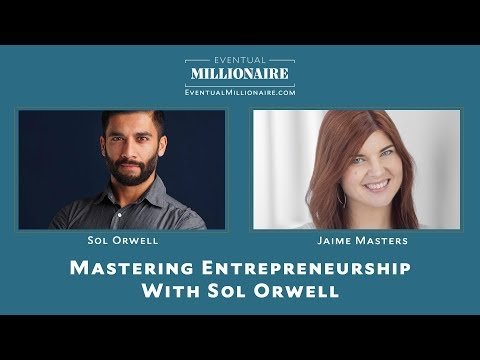 Mastering Entrepreneurship With Sol Orwell
