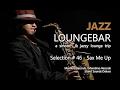 Jazz Loungebar - Selection #46 Sax Me Up (1+ Hours) HD, 2017, Smooth Jazz Saxophone Music