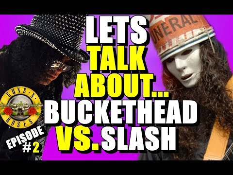 Buckethead vs Slash (Let's Talk -Episode #2)