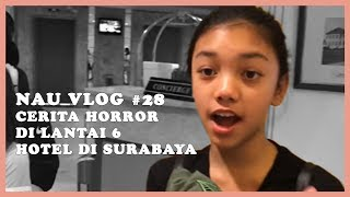 Video NAU VLOG #28 - Cerita Horror di Lantai6 Hotel di Surabaya MP3, 3GP, MP4, WEBM, AVI, FLV Desember 2017