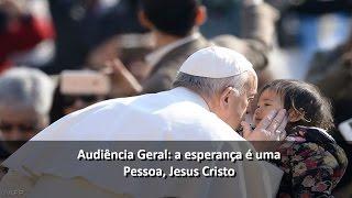 Audiência Geral: a esperança é uma Pessoa, Jesus Cristo