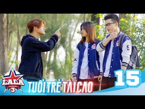 LA LA SCHOOL | TẬP 15 | Season 3 : TUỔI TRẺ TÀI CAO | Phim Học Đường Âm Nhạc 2019 - Thời lượng: 25 phút.