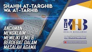 Video Shahih At-Targhib wa At-Tarhib - Ancaman Mengklaim Memiliki Ilmu dan Berdebat dalam Masalah Agama MP3, 3GP, MP4, WEBM, AVI, FLV Juni 2019
