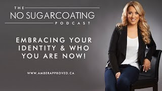 Embracing Your Identity & Who You Are Now!