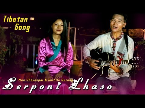 "(New Tibetan Song 2018/2075 - ""SERPONI LHASO"" | Nou Chhyekpal & Sushila Gurung - Duration: 5 minutes, 43 seconds.)"