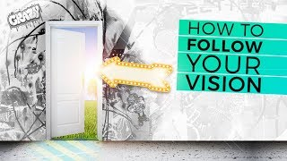 Day 47: How to Follow Your Vision