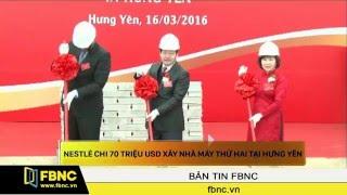 Hung Yen Vietnam  city photo : FBNC - Nestlé chi 70 triệu USD xây nhà máy thứ hai tại Hưng Yên