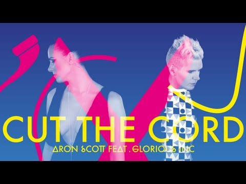 Aron Scott feat Glorious Inc - Cut The Cord (Official Music Video) (видео)