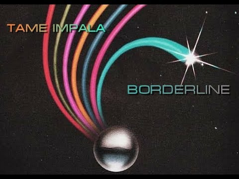 BORDERLINE- Tame Impala