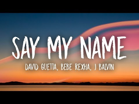 DAVID GUETTA & BEBE REXHA & J BALVIN - Say My Name