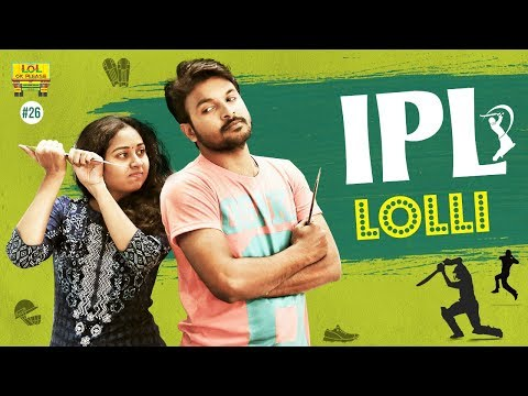IPL Lolli - Lol Ok Please || Epi #26 || Comedy Web Series