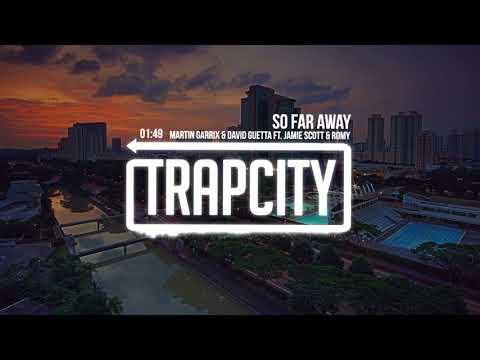 Martin Garrix & David Guetta - So Far Away (ft. Jamie Scott & Romy)