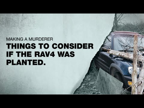 MAKING A MURDERER   things to consider if the RAV4 was planted