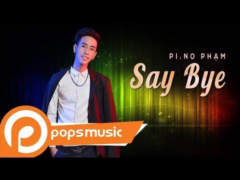 Say Bye | PI.NO Phạm - Thời lượng: 4 phút, 19 giây.