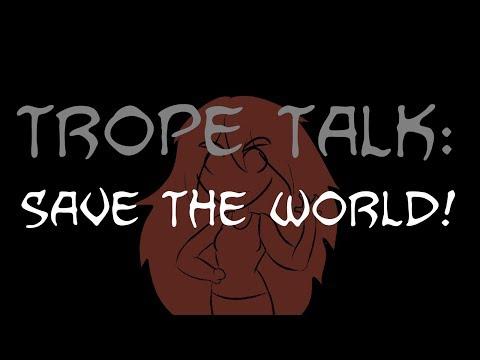 Trope Talk: Save The World