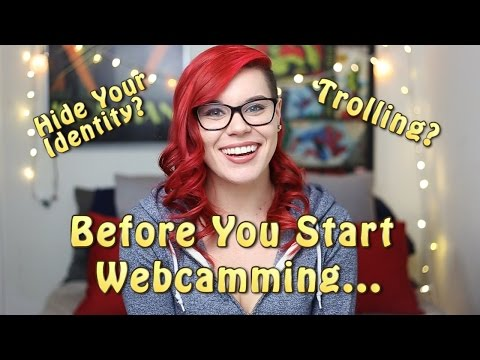 Before You Start Webcamming | Hiding Your Identity, Performace Tips, And Dealing With Trolls