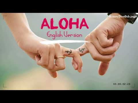 Aloha | English Version | Video Lyrics | Fb/hoangan.tinydinosaur