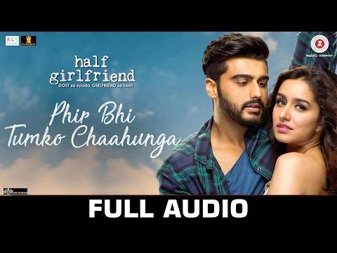 Phir Bhi Tumko Chaahunga - Full Audio | Half Girlf