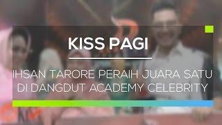 Ihsan Tarore Peraih Juara Satu di Dangdut Academy Celebrity - Kiss Pagi