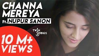 Video Channa Mereya (Reprise) TwinStrings ft . Nupur Sanon MP3, 3GP, MP4, WEBM, AVI, FLV Agustus 2018