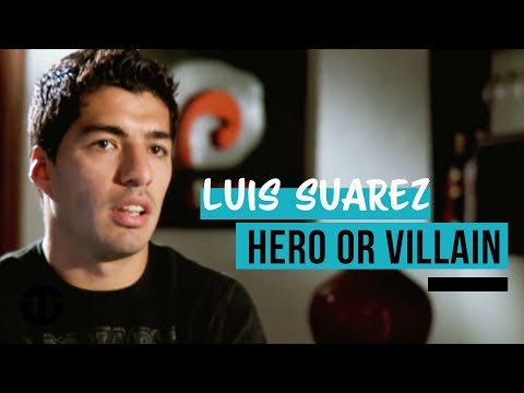 Luis Suarez - Hero or Villain?