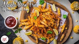 Masala Corn Fries Recipe   मसाला कॉर्न फ्राइज   Chef Sanjyot Keer