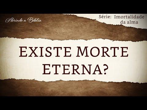 EXISTE MORTE ETERNA? | Imortalidade da Alma | Abrindo a Bíblia