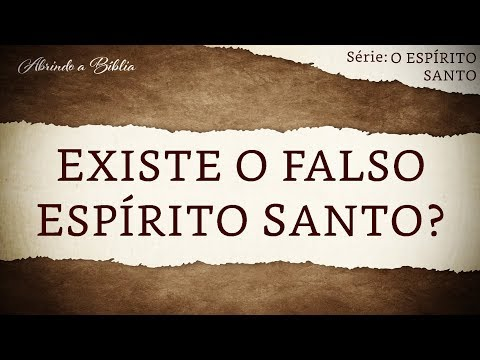 EXISTE O FALSO ESPÍRITO SANTO? | O Espírito Santo | Abrindo a Bíblia