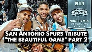 San Antonio Spurs Tribute - The Beautiful Game (PART 2) NBA FINALS