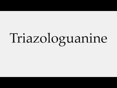 How to Pronounce Triazologuanine