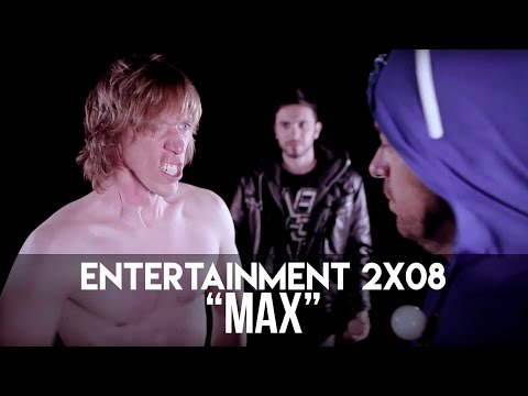 ENTERTAINMENT 2x08 - MAX