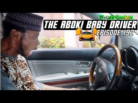 THE ABOKI BABY DRIVER  (Naija's Craziest Comedy) (Episode 192)