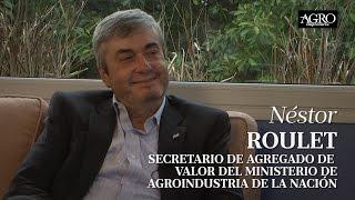 Néstor Roulet - Secretario de Agregado de Valor de Agroindustria