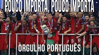 Video Pouco Importa, Pouco Importa (Orgulho Português) MP3, 3GP, MP4, WEBM, AVI, FLV Agustus 2018